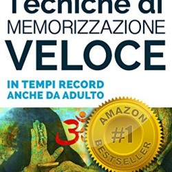 Tecniche-di-Memorizzazione-Veloce-Sviluppa-una-memoria-di-ferro-in-tempi-record-anche-da-adulto-I-Segreti-della-Mente-Vol-1-0
